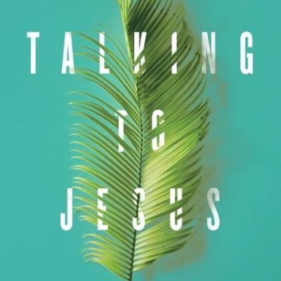 Talking To Jesus {And a Giveaway!}